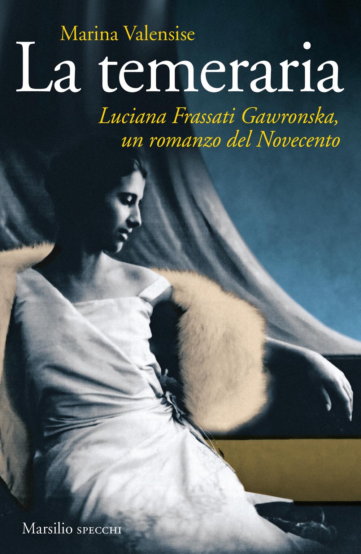 TEMERARIA. LUCIANA FRASSATI GAWRONSKA, UN ROMANZO DEL NOVECENTO (LA) - 9788831787123