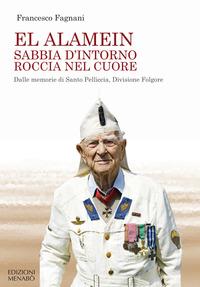 EL ALAMEIN - SABBIA D'INTORNO ROCCIA NEL CUORE DALLE MEMORIE DI SANTO PELLICCIA,...