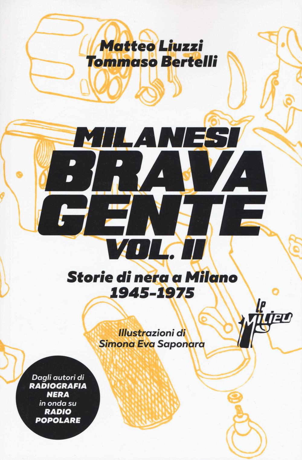 Milanesi brava gente. Storie di nera a Milano (1946-1975). Vol. 2