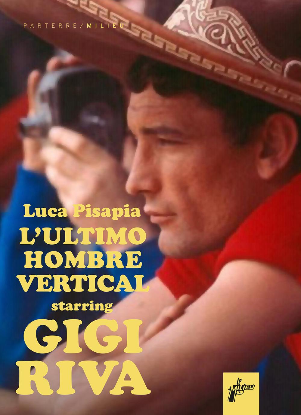 GIGI RIVA. ULTIMO HOMBRE VERTICAL - Pisapia Luca - 9788831977470