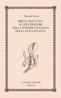 BREVE TRATTATO SUI PICCHIATORI NELLA SVIZZERA ITALIANA DEGLI ANNI OTTANTA di MAZZI MANUELA