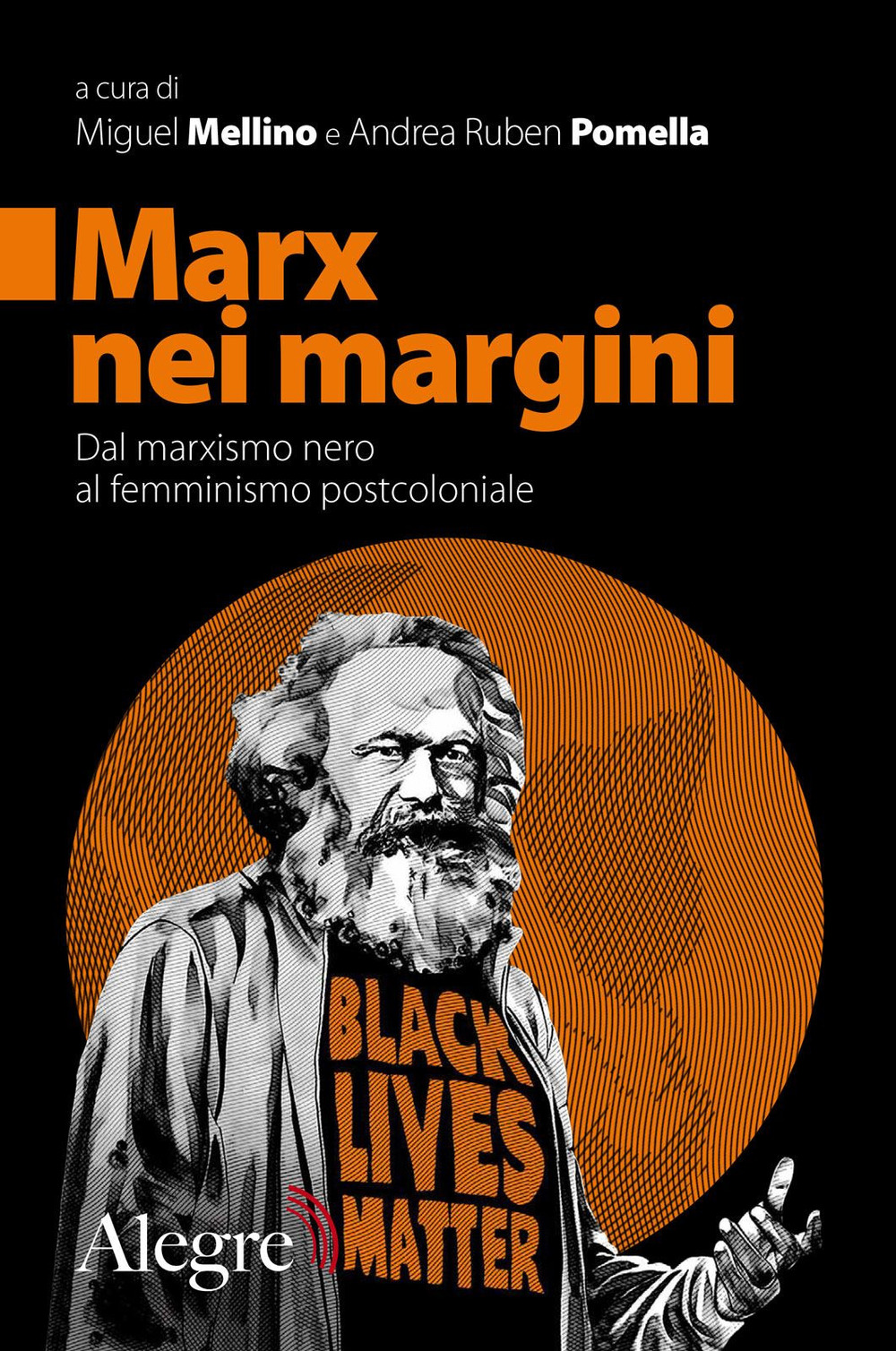 MARX NEI MARGINI. DAL MARXISMO NERO AL FEMMINISMO POSTCOLONIALE - Mellino M. (cur.); Pomella A. R. (cur.) - 9788832067132