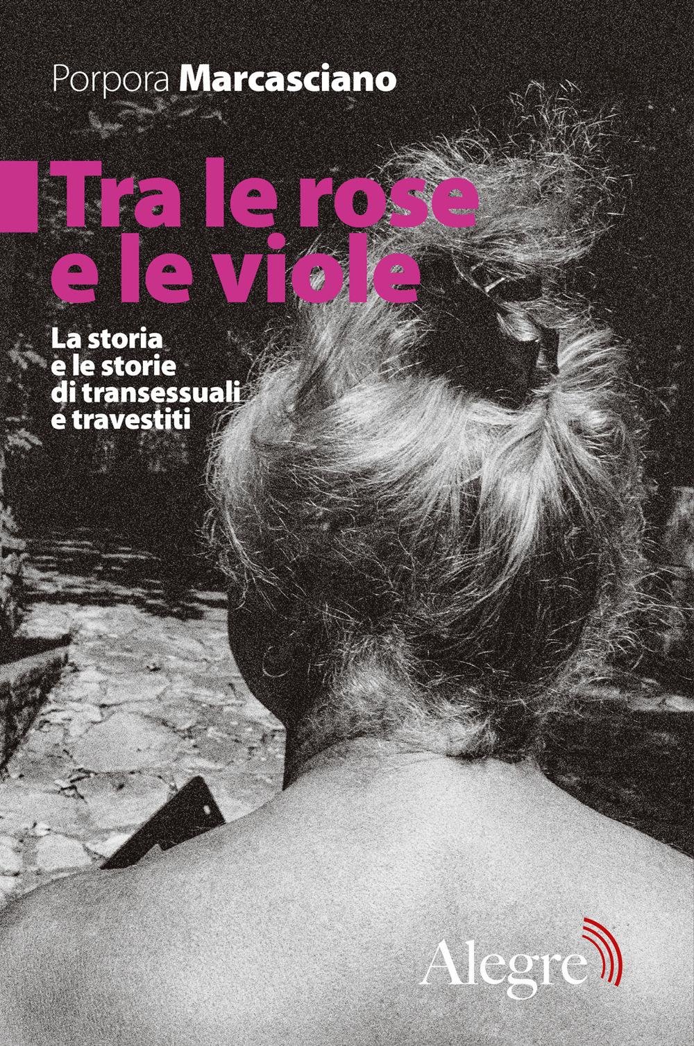 Tra le rose e le viole. La storia e le storie di transessuali e travestiti
