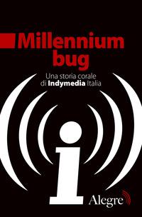 MILLENNIUM BUG - UNA STORIA CORALE DI INDYMEDIA ITALIA