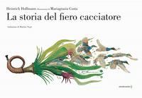STORIA DEL FIERO CACCIATORE di HOFFMANN H. - COSTA M.