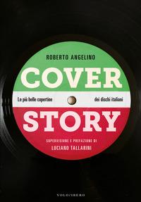 COVER STORY - LE PIU' BELLE COPERTINE DEI DISCHI ITALIANI di ANGELINO ROBERTO