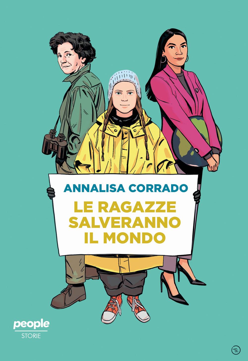 Le ragazze salveranno il mondo. Da Rachel Carson a Greta Thunberg: un secolo di lotta per la difesa dell'ambiente