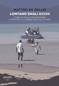 LONTANO DAGLI OCCHI - STORIA DI POLITICHE MIGRATORIE E PERSONE ALLA DERIVA di DE BELLIS...