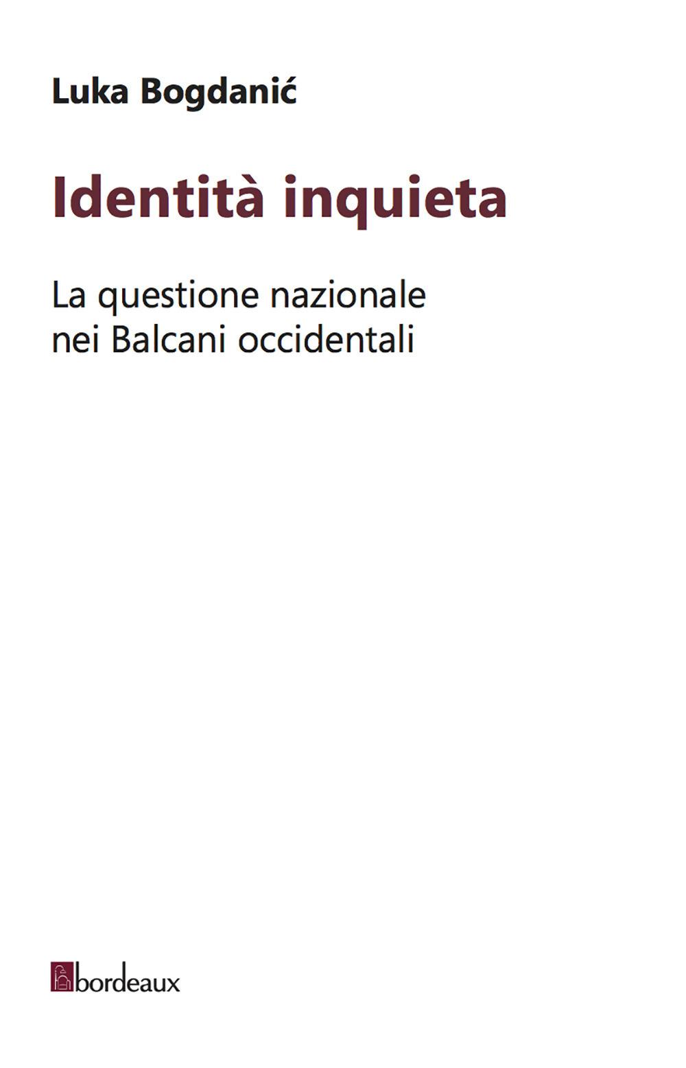 IDENTITÀ INQUIETA. LA QUESTIONE NAZIONALE NEI BALCANI OCCIDENTALI - 9788832103588