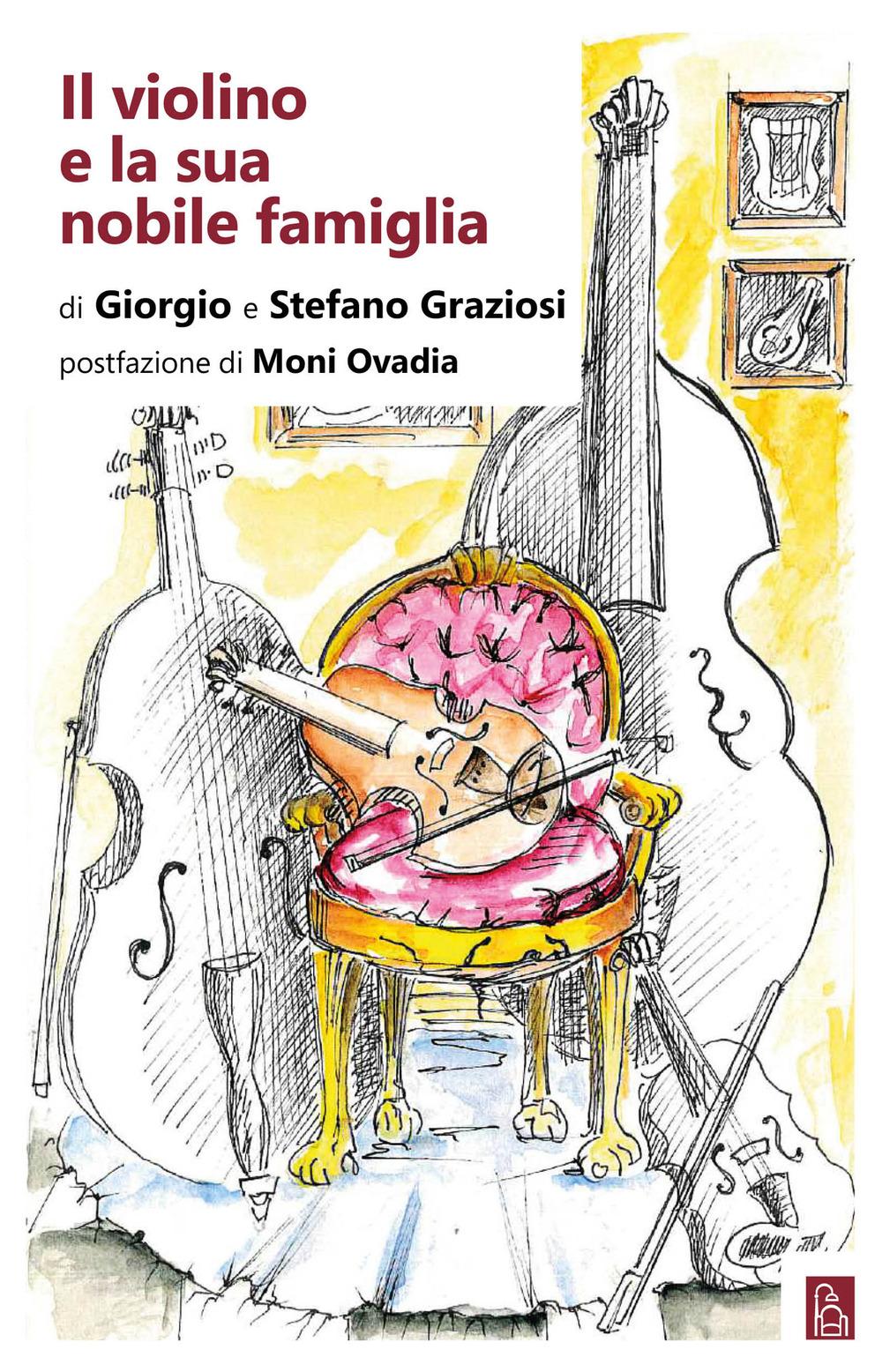 VIOLINO E LA SUA NOBILE FAMIGLIA (IL) - Graziosi Giorgio; Graziosi Stefano - 9788832103816