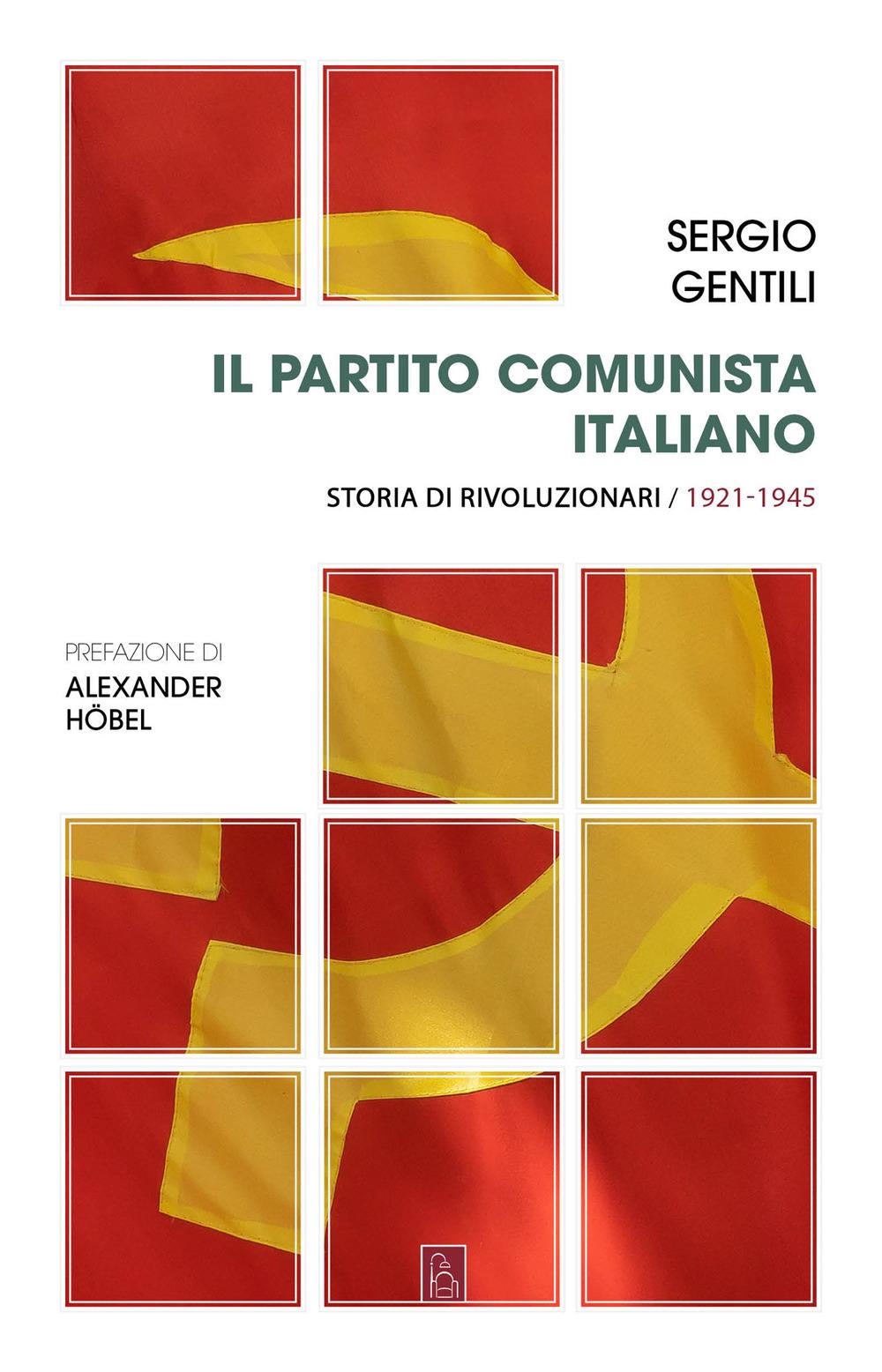 Il Partito comunista italiano. Storia di rivoluzionari. Vol. 1: Il PCI e la rivoluzione socialista