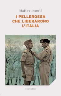 PELLEROSSA CHE LIBERARONO L'ITALIA di INCERTI MATTEO