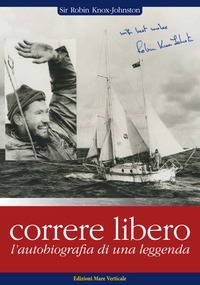 CORRERE LIBERO - L'AUTOBIOGRAFIA DI UNA LEGGENDA di KNOX JOHNSTON ROBIN