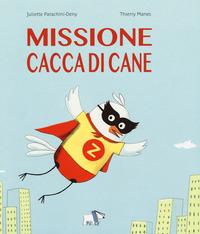 MISSIONE CACCA DI CANE di PARACHINI DENY J. - MANES T.