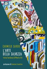 ARTE DELLA SALVEZZA - STORIA FAVOLOSA DI MARCK ART di SARDO CARMELO