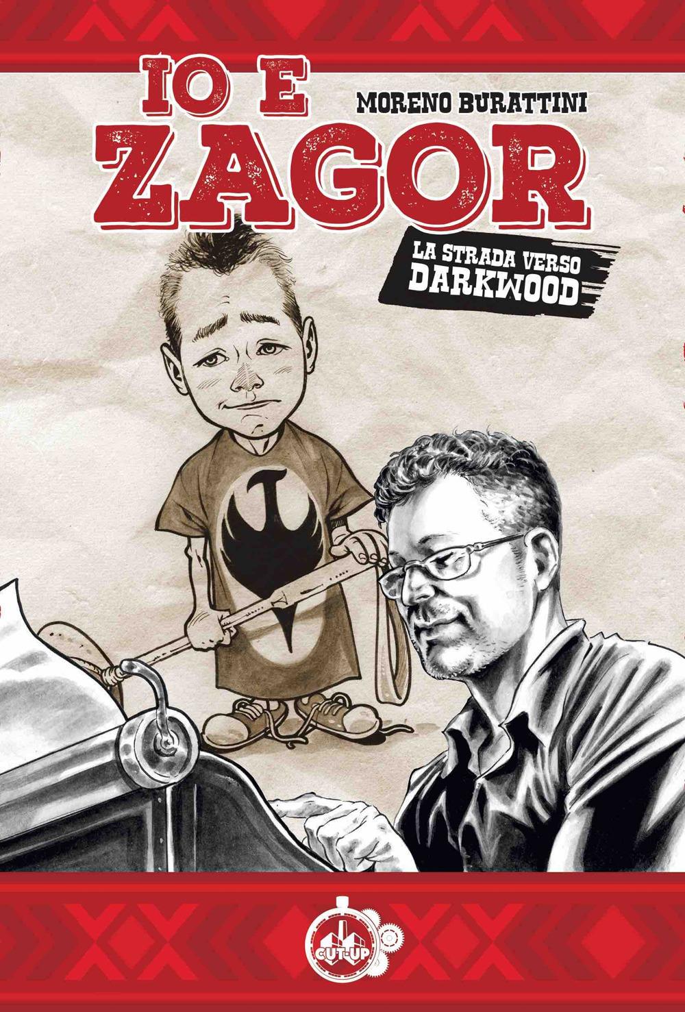Io e Zagor. La strada verso Darkwood - Burattini Moreno - 9788832218107