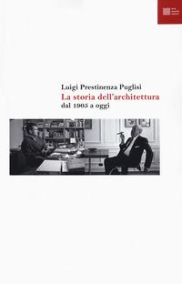 STORIA DELL'ARCHITETTURA DAL 1905 A OGGI di PRESTINENZA PUGLISI LUIGI
