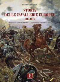 STORIA DELLE CAVALLERIE EUROPEE 1914 -1918 di CERNIGOI ENRICO