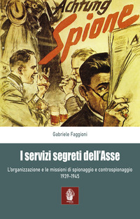 SERVIZI SEGRETI DELL'ASSE - L'ORGANIZZAZIONE E LE MISSIONI DI SPIONAGGIO E...