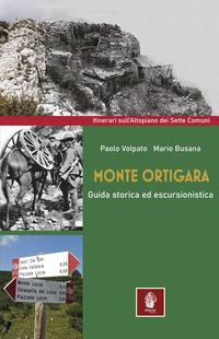 MONTE ORTIGARA - GUIDA STORICA ED ESCURSIONISTICA di VOLPATO P. - BUSANA M.