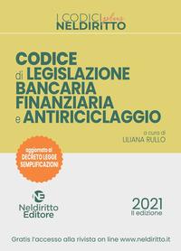 CODICE DI LEGISLAZIONE BANCARIA FINANZIARIA E ANTIRICICLAGGIO 2021 di RULLO LILIANA