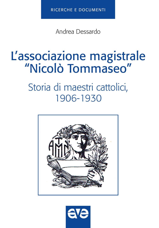 ASSOCIAZIONE MAGISTRALE «NICOLÒ TOMMASEO». STORIA DI MAESTRI CATTOLICI (1906-1930) (L') - 9788832710700