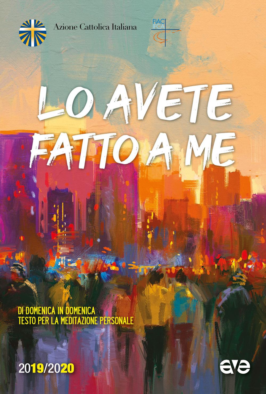 LO AVETE FATTO A ME. DI DOMENICA IN DOMENICA TESTO PER LA MEDITAZIONE PERSONALE 2019-2020 - Azione Cattolica Italiana (cur.) - 9788832711370