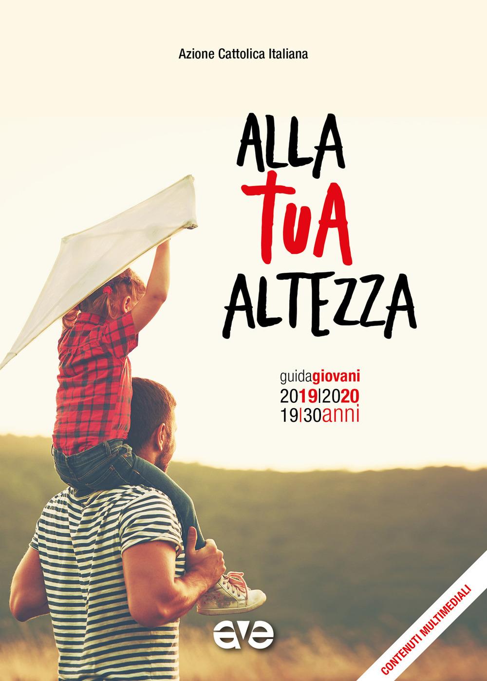 ALLA TUA ALTEZZA. GUIDA GIOVANI 2019-2020 - Azione Cattolica Italiana - Settore giovani (cur.) - 9788832711417