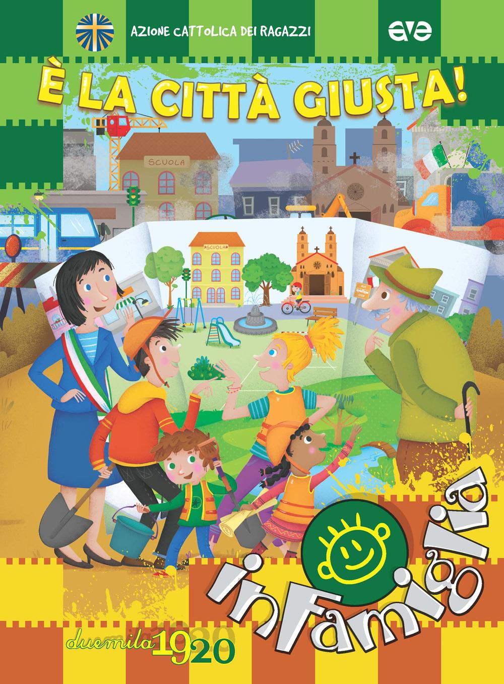 È LA CITTÀ GIUSTA! PER UN CAMMINO IN FAMIGLIA 2019/2020. EDIZ. A SPIRALE - Azione Cattolica ragazzi (cur.) - 9788832711479