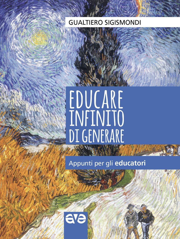 EDUCARE INFINITO DI GENERARE. APPUNTI PER GLI EDUCATORI - Sigismondi Gualtiero - 9788832711554