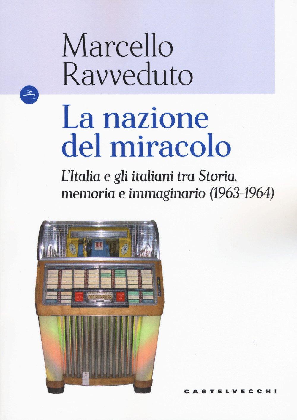 NAZIONE DEL MIRACOLO. L'ITALIA E GLI ITALIANI TRA STORIA, MEMORIA E IMMAGINARIO (1963-1964) (LA) - 9788832822984