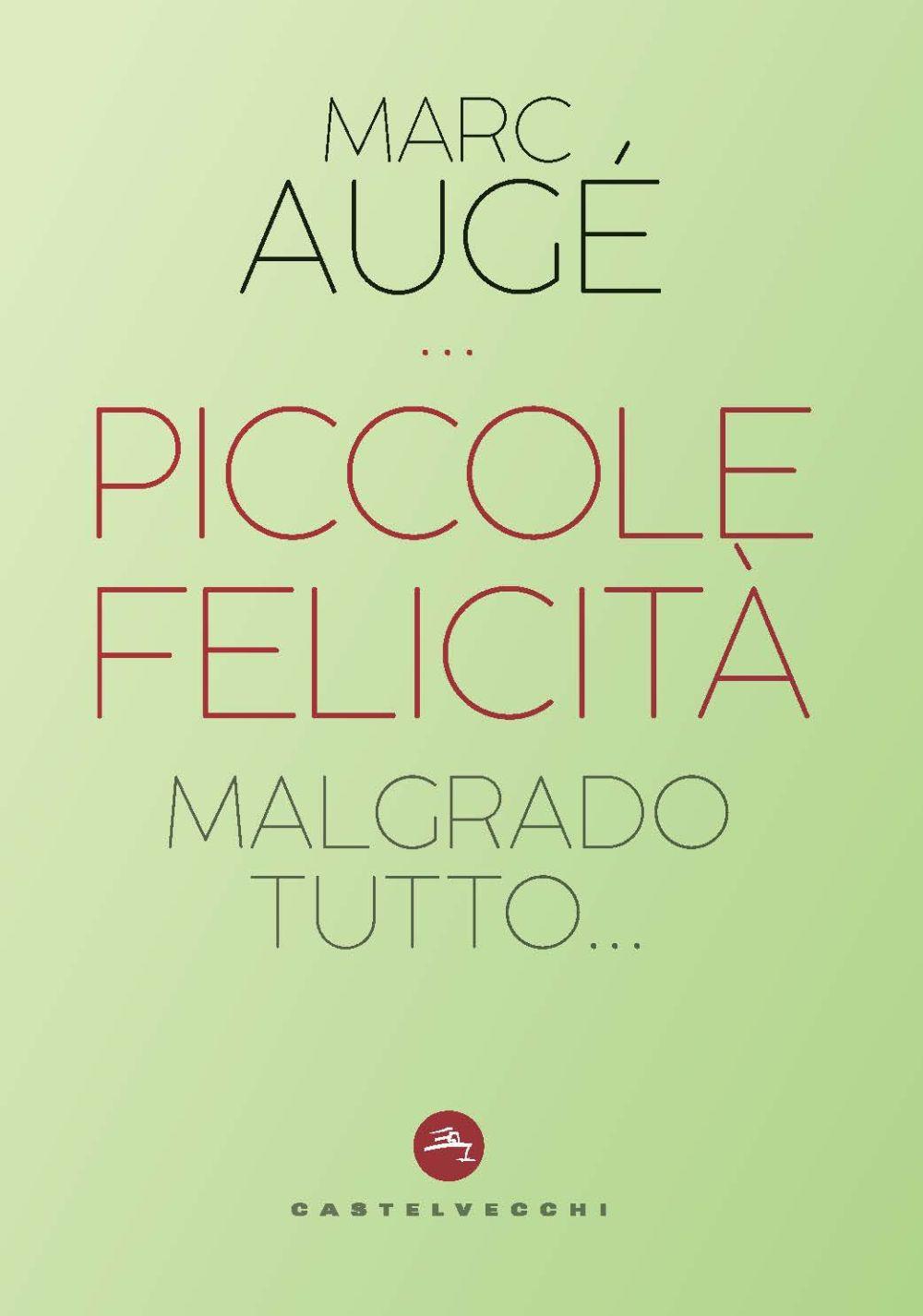 PICCOLE FELICITÀ. MALGRADO TUTTO... - Augé Marc - 9788832829112