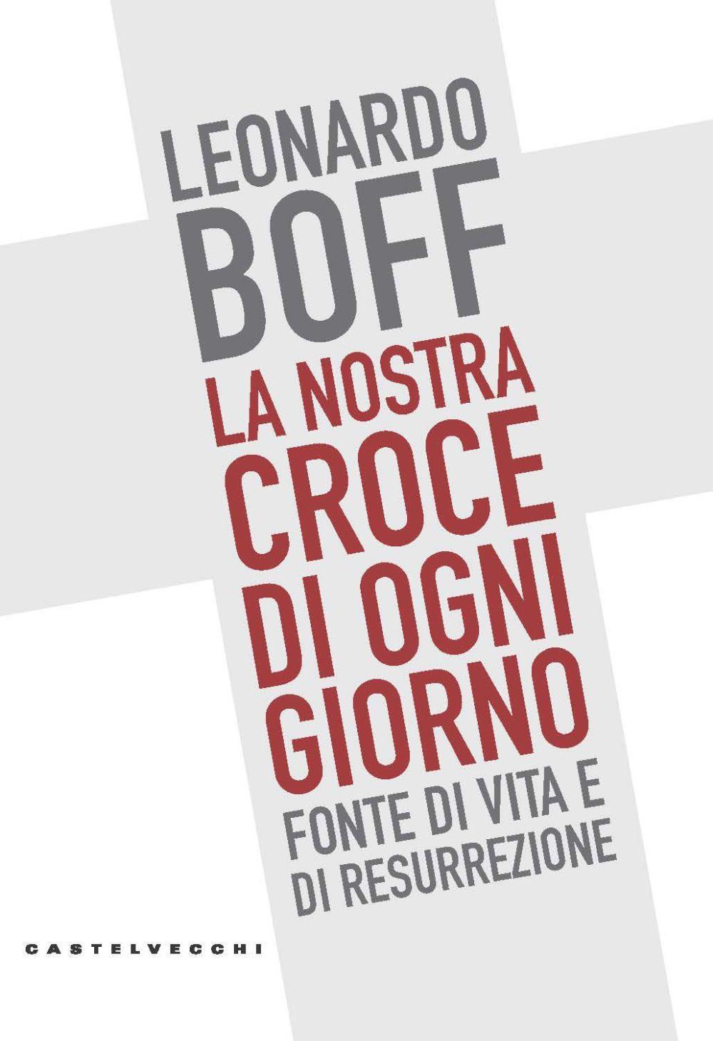 NOSTRA CROCE DI OGNI GIORNO. FONTE DI VITA E DI RESURREZIONE (LA) - Boff Leonardo - 9788832829136