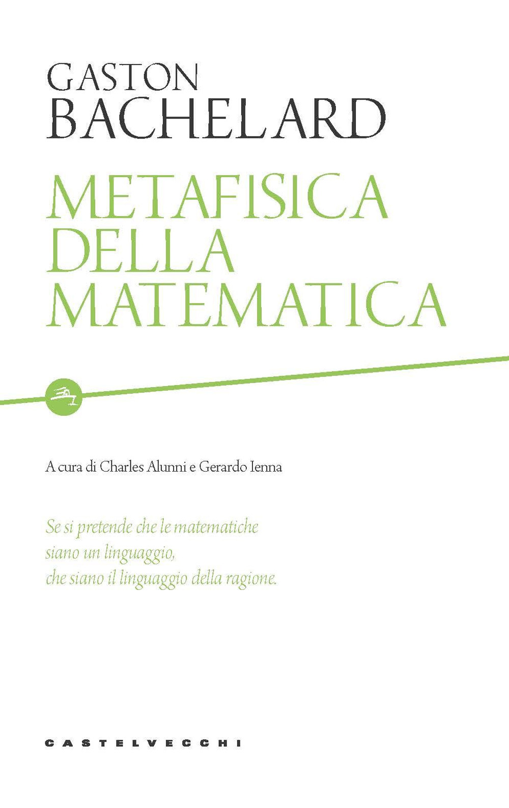 METAFISICA DELLA MATEMATICA - Bachelard Gaston; Alunni C. (cur.); Ienna G. (cur.) - 9788832829518