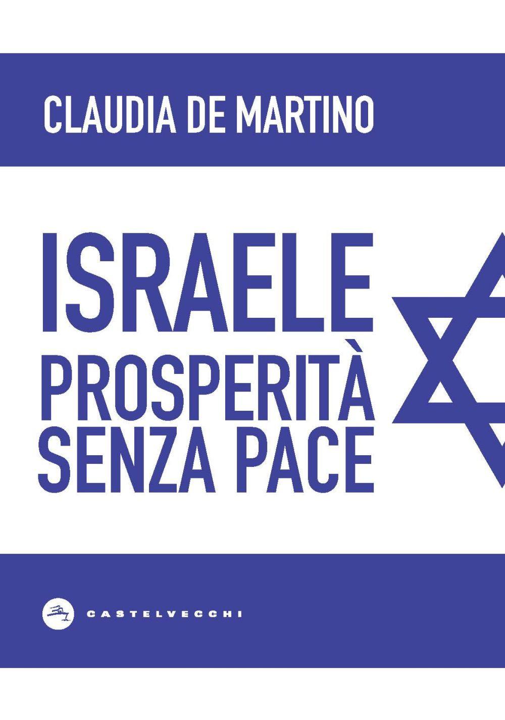 ISRAELE. PROSPERITÀ SENZA PACE - De Martino Claudia - 9788832829709