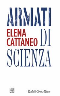 ARMATI DI SCIENZA di CATTANEO ELENA