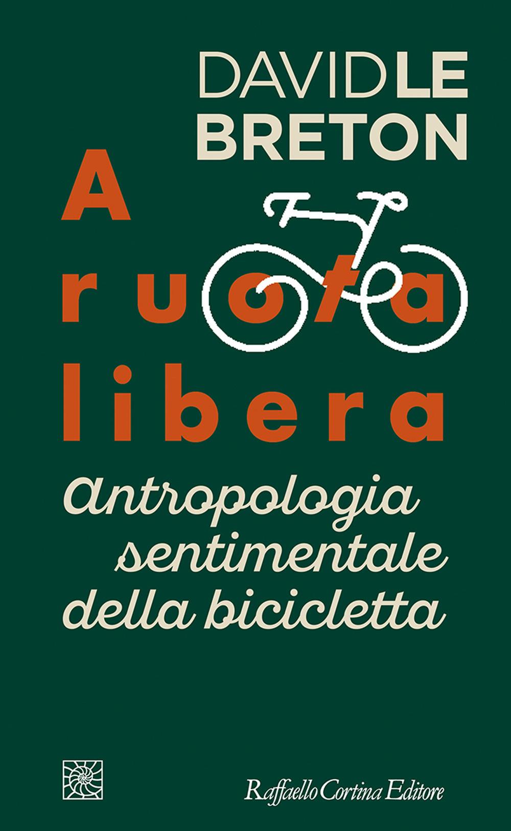 A ruota libera. Antropologia sentimentale della bicicletta