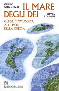 MARE DEGLI DEI - GUIDA MITOLOGICA ALLE ISOLE DELLA GRECIA di GUIDORIZZI G. - ROMANI S.