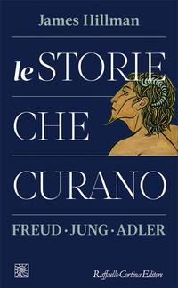STORIE CHE CURANO - FREUD JUNG ADLER di HILLMAN JAMES