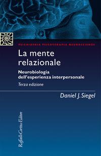MENTE RELAZIONALE - NEUROBIOLOGIA DELL'ESPERIENZA INTERPERSONALE di SIEGEL DANIEL