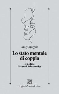 STATO MENTALE DI COPPIA - IL MODELLO TAVISTOCK RELATIONSHIPS di MORGAN MARY