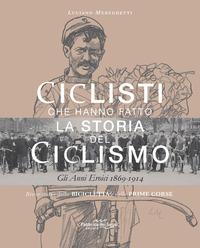 CICLISTI CHE HANNO FATTO LA STORIA DEL CICLISMO - GLI ANNI EROICI 1869-1914 di...