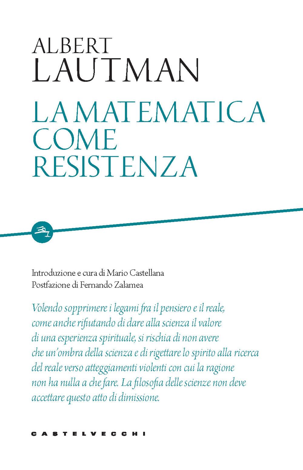 MATEMATICA COME RESISTENZA (LA) - Lautman Albert; Castellana M. (cur.) - 9788832900002