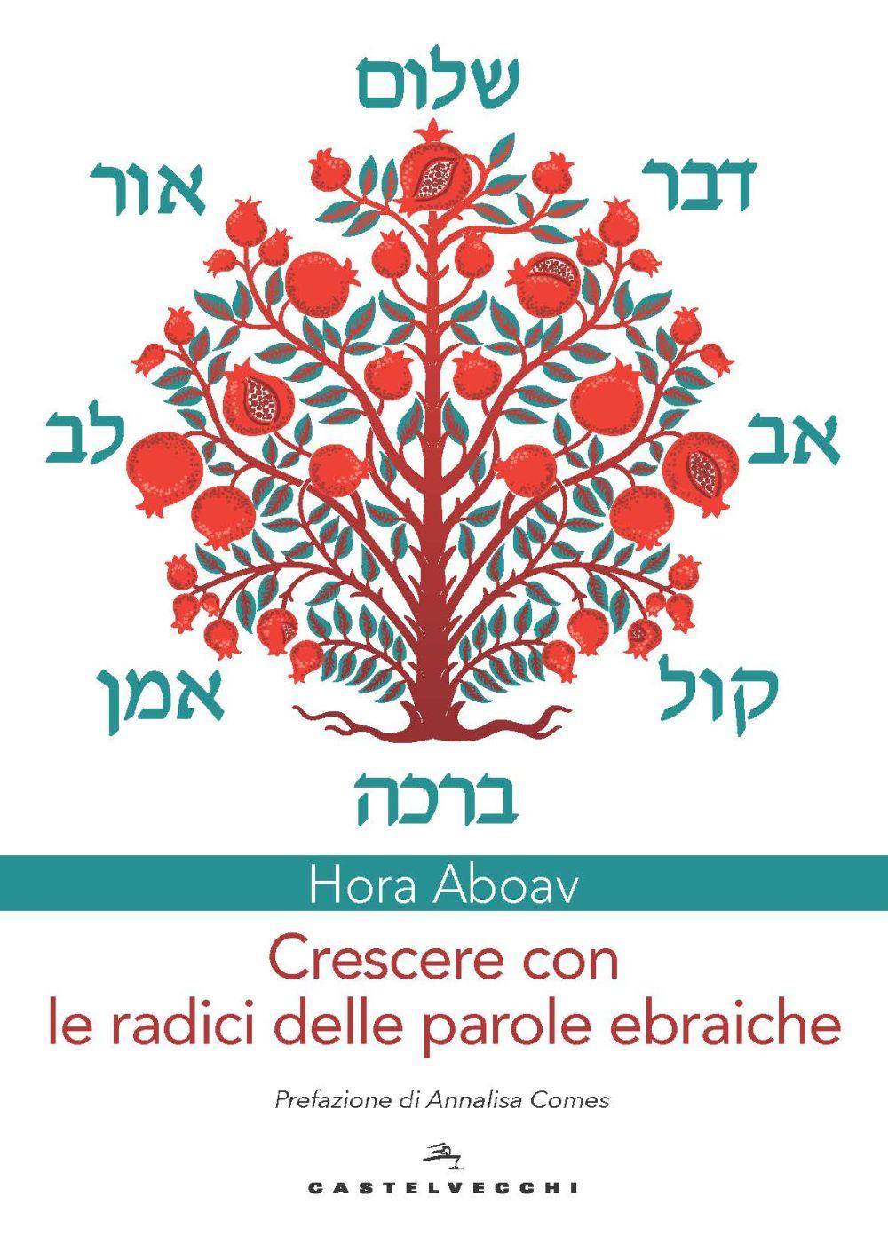 CRESCERE CON LE RADICI DELLE PAROLE EBRAICHE - Aboaf Hora - 9788832900125