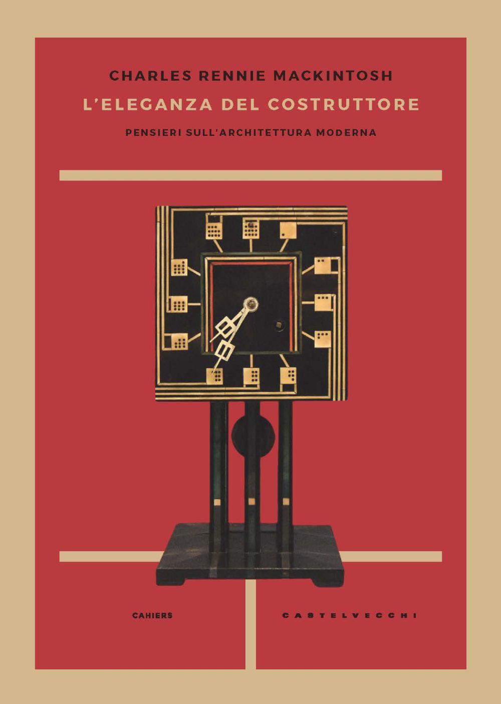 ELEGANZA DEL COSTRUTTORE. PENSIERI SULL'ARCHITETTURA MODERNA (L') - MacKintosh Charles Rennie; Martore P. (cur.) - 9788832900309