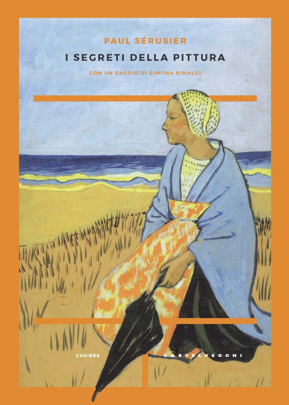 SEGRETI DELLA PITTURA-VITA E OPERE DI PAUL SÉRUSIER (I) - Sérusier Paul; Denis Maurice - 9788832900392