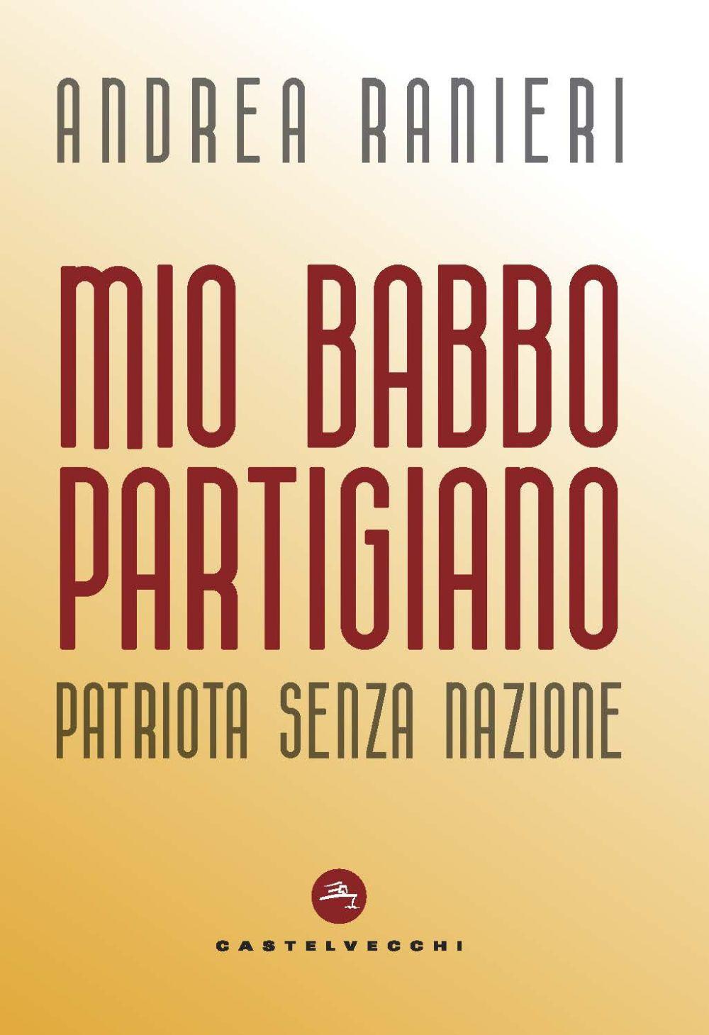 MIO BABBO PARTIGIANO. PATRIOTA SENZA NAZIONE - 9788832900484