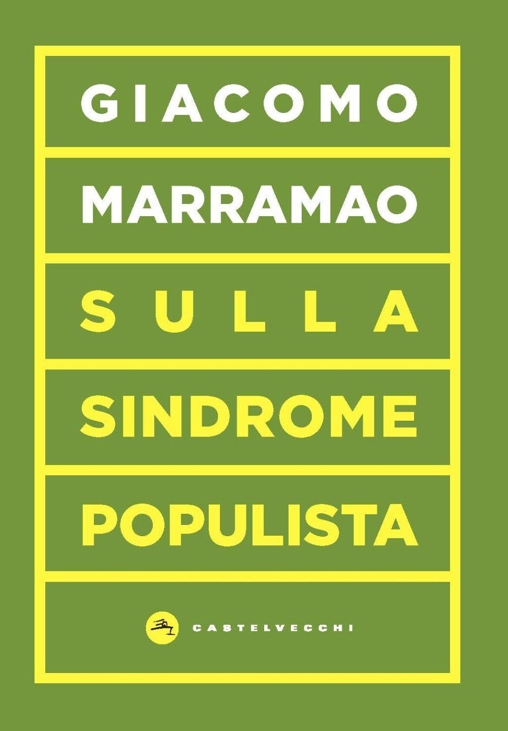 SULLA SINDROME POPULISTA. LA DELEGITTIMAZIONE COME STRATEGIA POLITICA - Marramao Giacomo - 9788832900668