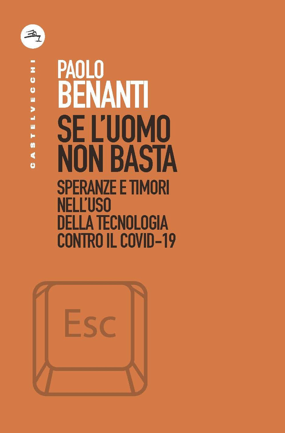 SE L'UOMO NON BASTA. SPERANZE E TIMORI NELL'USO DELLA TECNOLOGIA CONTRO COVID-19 - 9788832900804