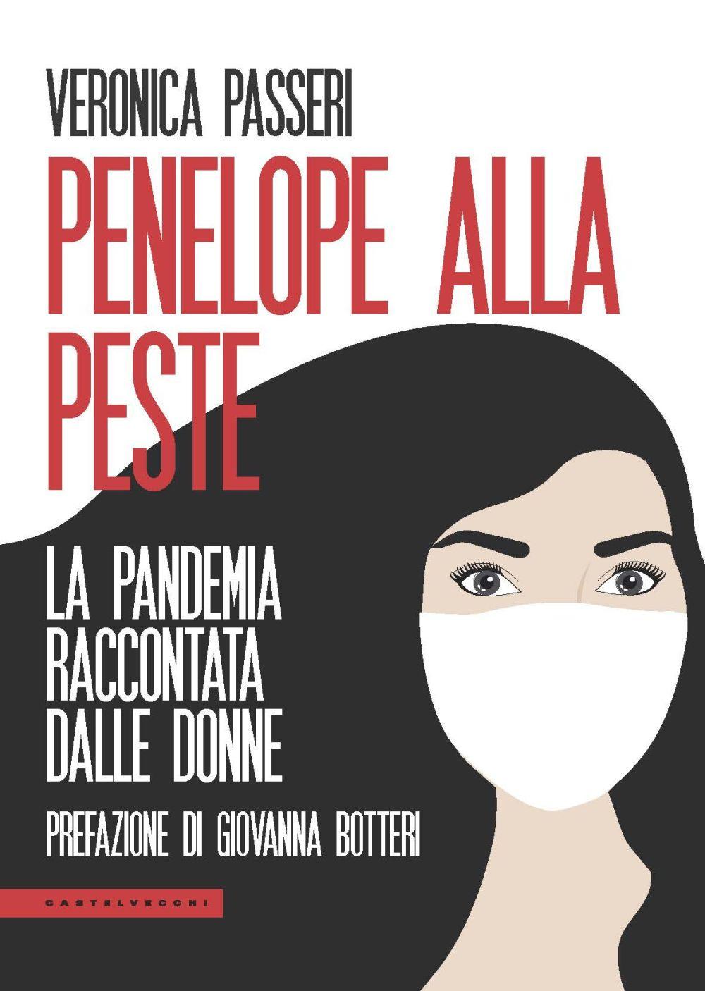 PENELOPE ALLA PESTE. LA PANDEMIA RACCONTATA DALLE DONNE - Passeri Veronica - 9788832901009